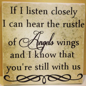 It may not be Angels Wings that I hear, but I know you're still with ...