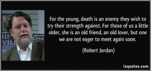 For the young, death is an enemy they wish to try their strength ...