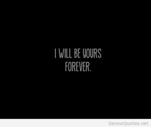 Forever yours ...