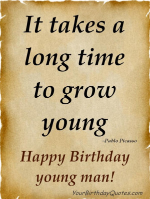 ... takes a long time to grow young pablo picasso happy birthday young man