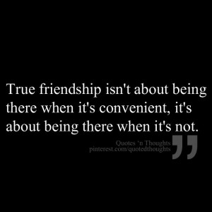 True friendship isn't about being there when it's convenient; it ...