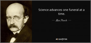 Quotes › Authors › M › Max Planck › Science advances one ...