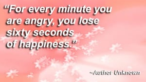 """... You Are Angry,You Lose Sixty Seconds of Happiness"""" ~ Joy Quote"""