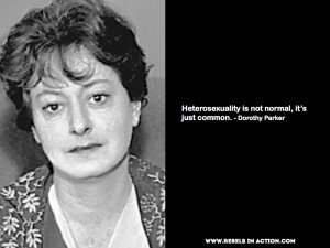 Dorothy Parker Quote Heterosexuality is not normal it's just common