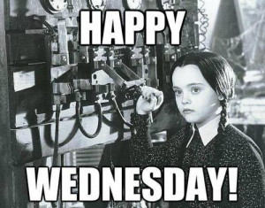 Happy Wednesday Memes Wednesday Addams Quotes Memes