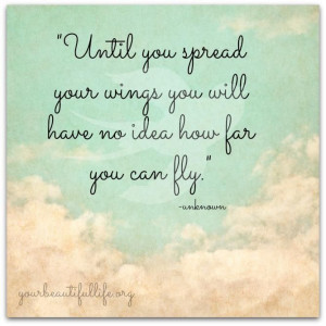 Until you spread your wings.....