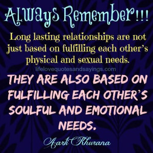 Long lasting relationships are not just based on fulfilling each other ...