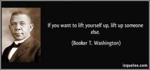 quote-if-you-want-to-lift-yourself-up-lift-up-someone-else-booker-t ...