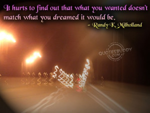hurts to find out that what you wanted doesn t match what you dreamed ...