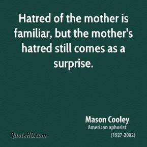 Hatred of the mother is familiar, but the mother's hatred still comes ...