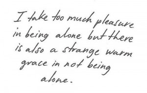 ... strange warm grace in not being alone.