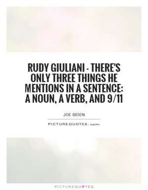 Rudy Giuliani - there's only three things he mentions in a sentence: a ...