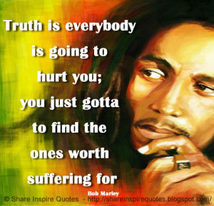 bob marley quotes truth is everybody is going to hurt you