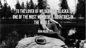 To the lover of wilderness, Alaska is one of the most wonderful ...