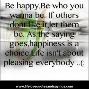 Unhappy people will never be pleased. I choose happy.