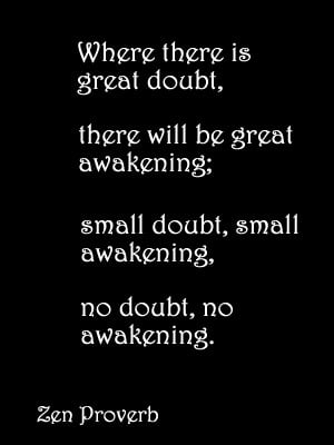 Where there is great doubt, there will be great awakening; small doubt ...