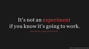 ... if you know it's going to work. -- Jeff Bezos, Amazon founder #quotes