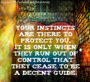 Instincts quote via Alice in Wonderland's TeaTray at www.Facebook.com ...