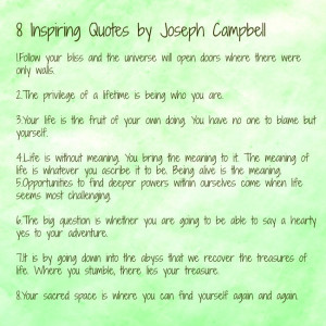These quotes by Joseph Campbell inspire me to live fuller and better.I ...