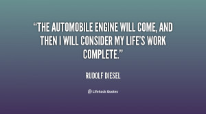 The automobile engine will come, and then I will consider my life's ...