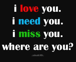 """Love You. I Need You. I Miss You. Where Are You """" ~ Sad Quote"""