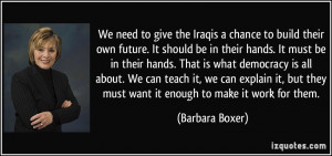 We need to give the Iraqis a chance to build their own future. It ...
