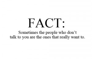 ... the people who don t talk to you are the ones that really want to