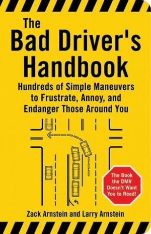 The Bad Driver's Handbook: Hundreds of Simple Maneuvers to Frustrate ...