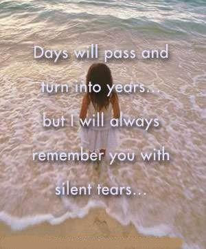 ... and turns into years..but i ll always remember you with silent tears