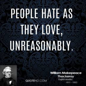 william-makepeace-thackeray-novelist-quote-people-hate-as-they-love ...