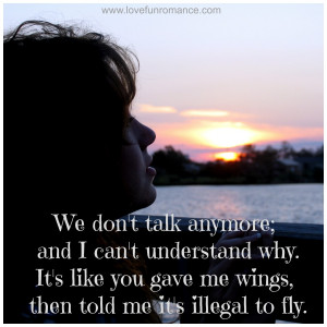 We don't talk anymore; and i can't understand why. It's like you gave ...