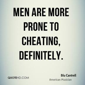 Blu Cantrell - Men are more prone to cheating, definitely.