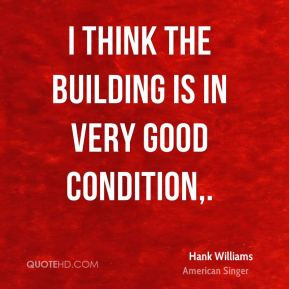 Hank Williams - I think the building is in very good condition.