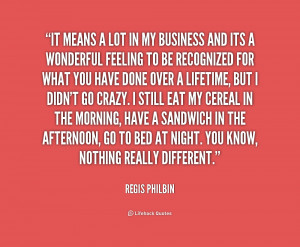 quote-Regis-Philbin-it-means-a-lot-in-my-business-206582.png