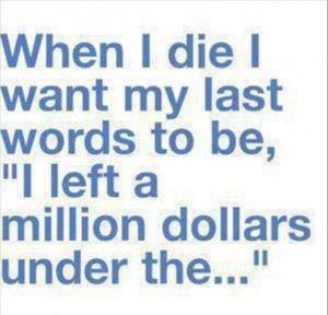 Funny when I die
