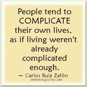 People tend to complicate their own lives... Carlos Ruiz Zafon