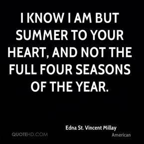 know I am but summer to your heart, and not the full four seasons of ...
