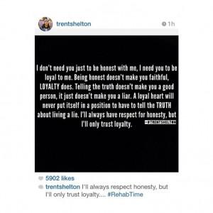 ... honesty, but only trust loyalty! #quotes #trentshelton #instagram