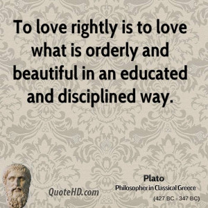 To love rightly is to love what is orderly and beautiful in an ...