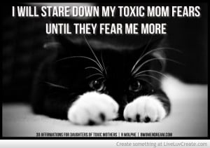 ... for Daughters of Toxic Mothers - Overcoming Fear Quote by Rayne Wolphe