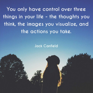 ... , the images you visualize, and the actions you take. - Jack Canfield