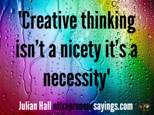 """Creative thinking isn't a nicety it's a necessity"""""""