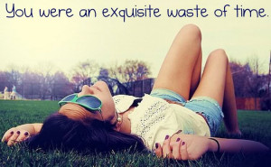 Break up Quote – You were an Exquisite waste of time
