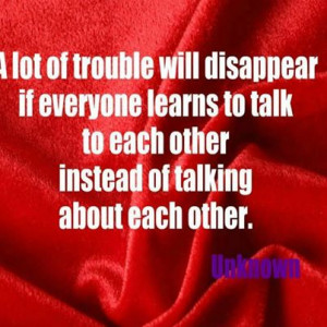 ... Talk To Each Other Instead of Talking About Each Other ~ Apology Quote