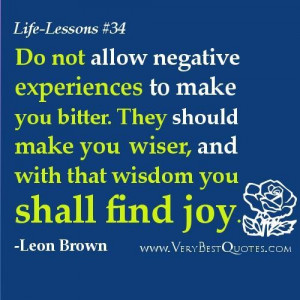 Life lesson quotes do not allow negative experiences to make you ...
