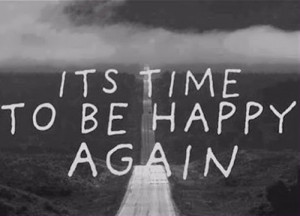 depressing quotes its time to be happy again Depressing Quotes Its ...