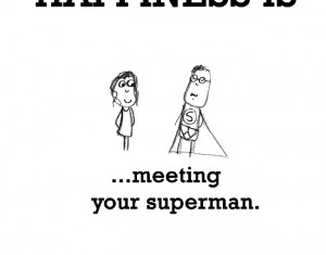 ... quotes tags fun quotes happiness is meeting your superman happy funny