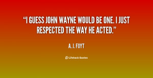 quote-A.-J.-Foyt-i-guess-john-wayne-would-be-one-86624.png