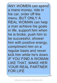ANY WOMEN can spend a mans money, ride in his car, order off the menu ...