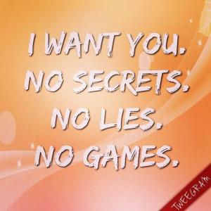 Quotes on Lies And Secrets no Secrets no Lies no Games